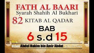 FATH AL BAARI | KITAB 82 AL QADAR | Bab 6 ~ 15 | UST ABDUL HAKIM BIN AMIR ABDAT حفظه الله تعالى