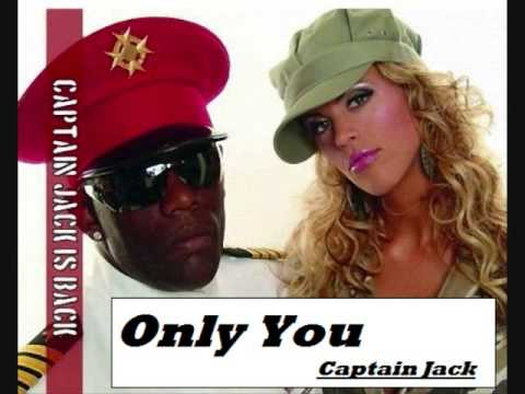 Only You- Captain Jack