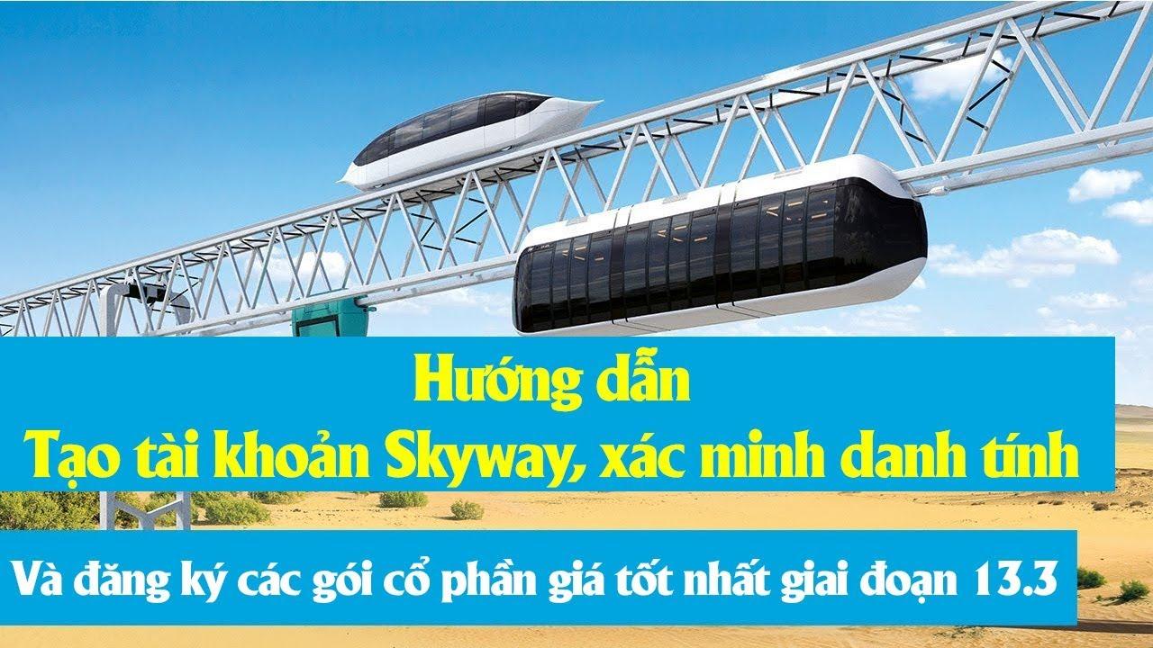 Hướng dẫn tạo tài khoản Skyway, xác minh danh tính và đăng ký các gói cổ phần giá tốt nhất