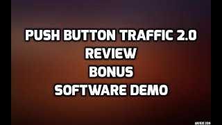 Push Button Traffic 2.0 Review Best Bonuses DEMO & Members Area