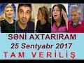 Seni axtariram 25.09.2017 Tam verilis / Seni axtariram 25 sentyabr 2017 / HD