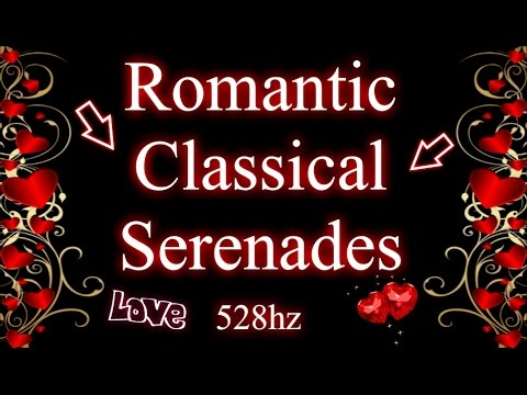 Romantic Classical Serenades (528hz)