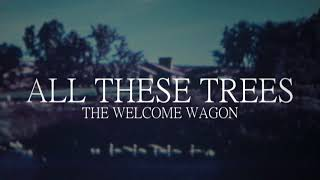 The Welcome Wagon - All These Trees (Official Audio)
