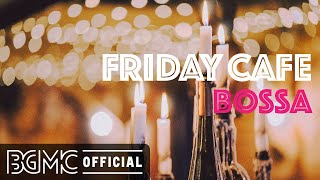 FRIDAY CAFE BOSSA: Great Mood and Positive Outlook Background Music for Good Mood
