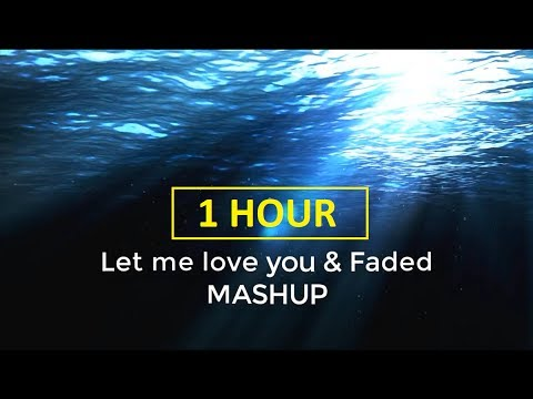1 HOUR - Let Me Love You & Faded - LYRICS ( MASHUP COVER ) A