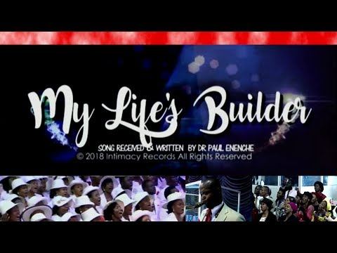 My Life's Builder [SONG] by Dr Paul Enenche