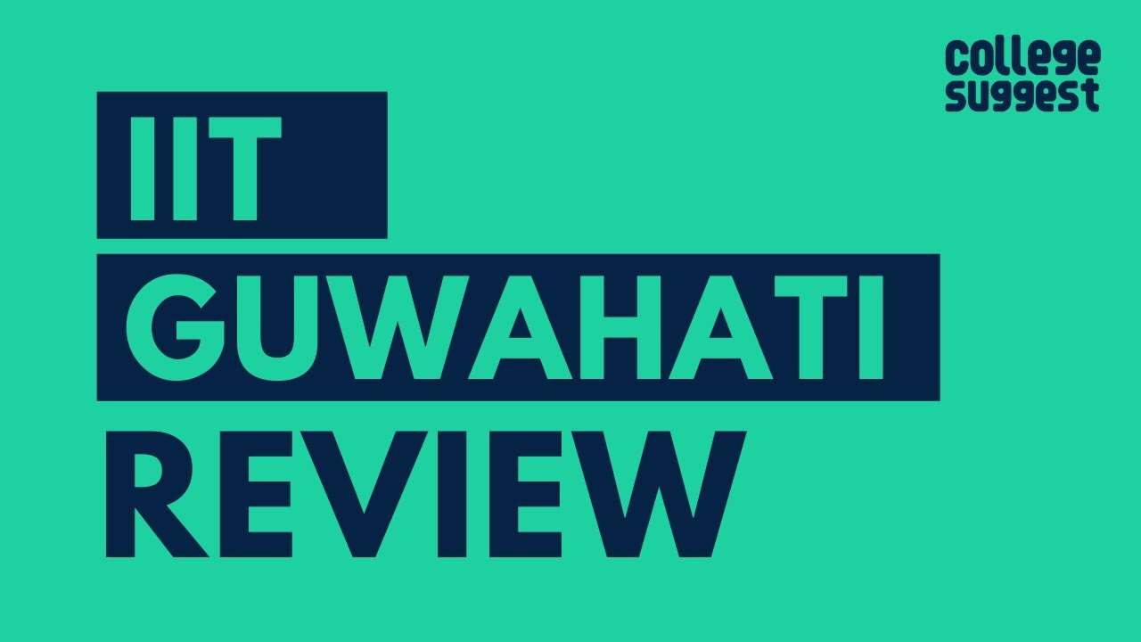 IIT Guwahati - Review 2020 | Students | Faculty | Placements | Recruiters | Campus Life