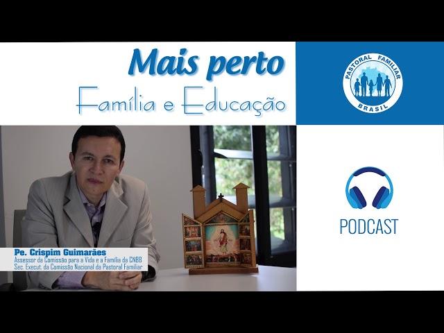 MAIS PERTO | Pe Crispim | #07 | Família e Educação