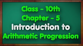 Class - 10 Chapter 5 Introduction to Arithemetic Progression