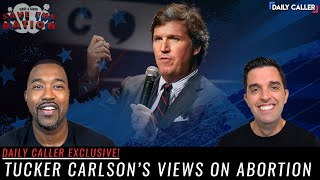 Tucker Carlson Explains Why He Won't Back Down On Abortion