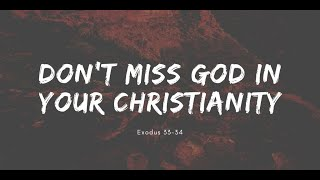 5/3/2020 Don't Miss God in Your Christianity (Ex 33-34)