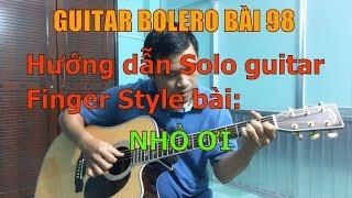 GUITAR BOLERO BÀI 98: NHỎ ƠI - (Hướng dẫn Solo guitar Finger Style)