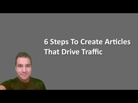 6 Steps To Create Articles That Drive Traffic