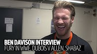 Ben Davison on Fury in WWE, Dubois v Dave Allen, reacts to Shabaz Masoud's great performance