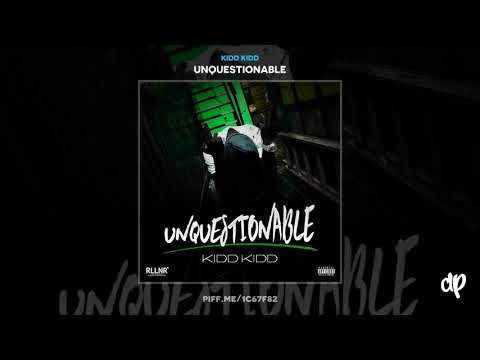 Kidd Kidd - Every Reason [Unquestionable]
