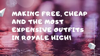 Making Free, Cheap And The MOST Expensive Outfits In Royale High!   Roblox 