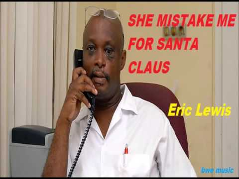 Eric Lewis - SHE MISTAKE ME FOR SANTA CLAUS ( CHRISTMAS  MUSIC  - BARBADOS)