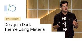 Wie zu Entwerfen ein Dunkles Thema Mit Material (Google I/O'19)