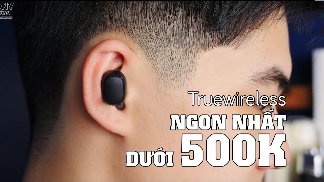 Đã tìm ra chiếc tai nghe truewireless NGON NHẤT DƯỚI 500K!