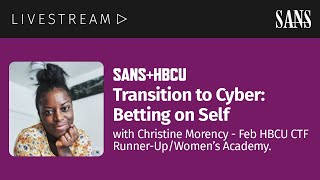 SANS+HBCU | Transition to Cyber: Betting on Self with Christine Morency
