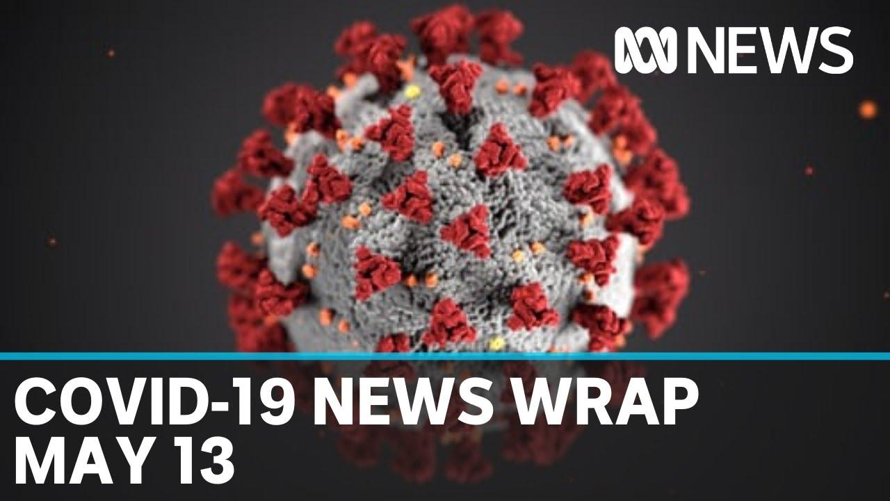 Coronavirus update: The latest COVID-19 news for Wednesday May 13   ABC News