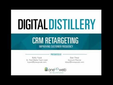 OneUpWeb | Digital Distillery: CRM Retargeting Webinar