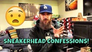 SNEAKERHEAD CONFESSIONS!
