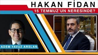Hakan Fidan, 15 Temmuz'un neresinde? - Adem Yavuz Arslan