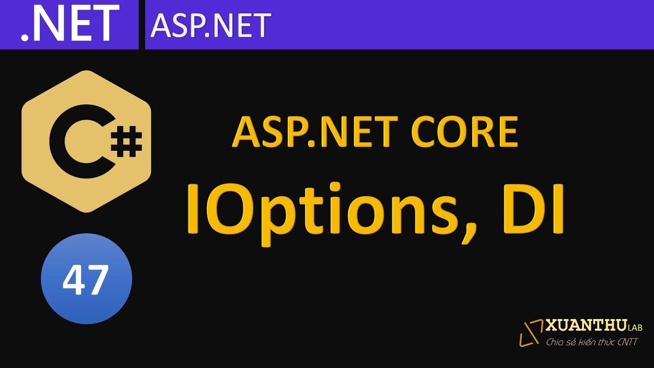 CS47 - (ASP.NET Core 04)  Cấu hình ứng dụng và DI trong ứng dụng ASP.NET, lập trình C#