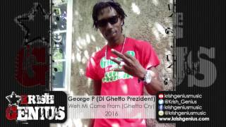 George P (Di Ghetto Prezident) - Weh Mi Come From (Ghetto Cry) December 2016