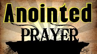 Most Powerful Anointed Prayer