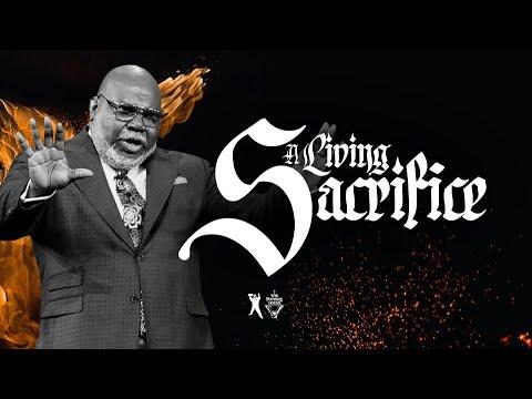 A Living Sacrifice - Bishop T.D. Jakes