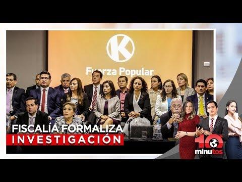 Fiscalía formaliza investigación contra Fuerza Popular  - 10 minutos Edición Matinal