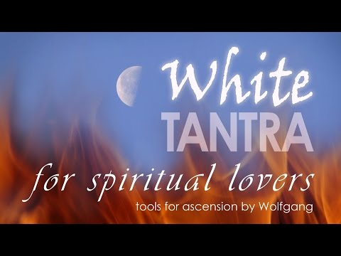 White Tantra for Spiritual Lovers - tools for ascension by Wolfgang