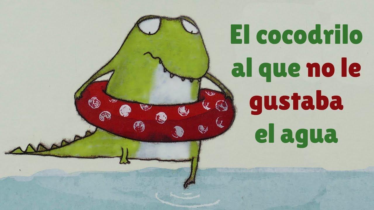 El Cocodrilo Al Que No Le Gustaba El Agua Cuento Infantil Cuentacuentos Gemma Merino Youtube