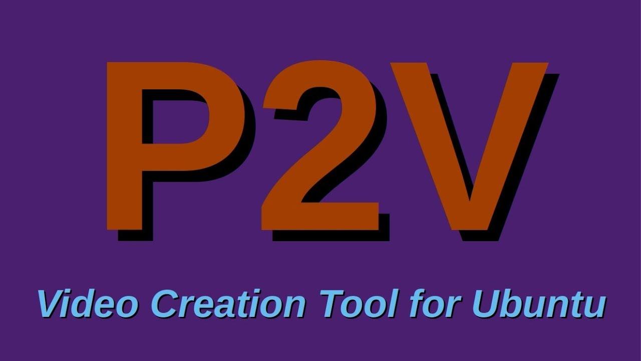 P2V Video Creation Tool For Ubuntu