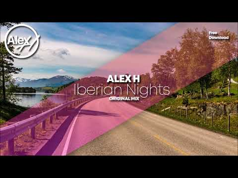 Alex H - Iberian Nights Original Mix