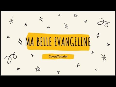 Cover/Tutorial  Ma belle Evangeline !