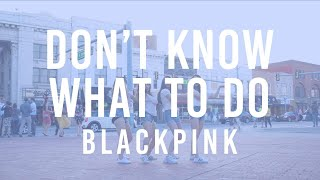 [KPOP IN PUBLIC] Don't Know What To Do | Blackpink (Dance Cover)