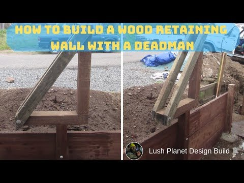 How To Build A Wood Retaining Wall With Deadman Part 2