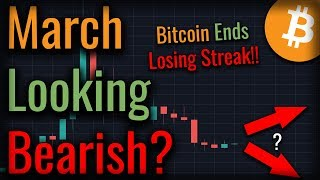 Bitcoin Ends Longest Losing Streak In History! March Looking Bearish For Bitcoin?