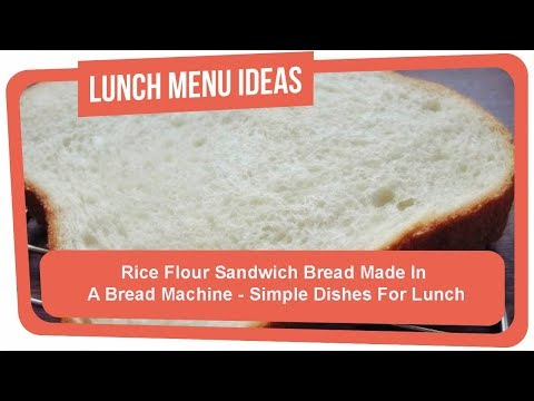 Rice Flour Sandwich Bread Made In A Bread Machine - Simple Dishes For Lunch