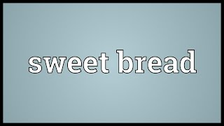 Sweet bread Meaning
