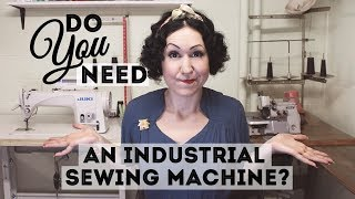 Do you need and industrial sewing machine? What is an industrial machine and a look at my new Juki!
