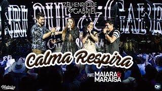 Zé Henrique & Gabriel (Part. Maiara & Maraisa) - Calma Respira - DVD Histórico