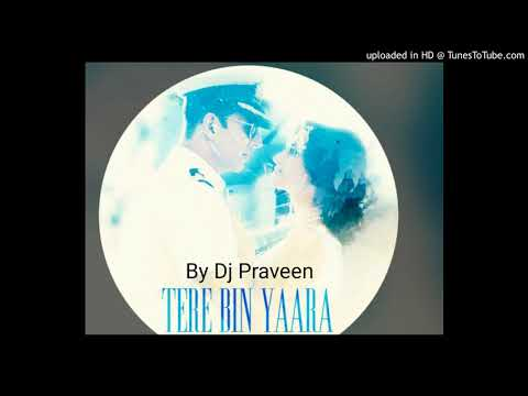 Tere Bin Yaara (Rustam) Mix By Praveen (Like And Subscribe)