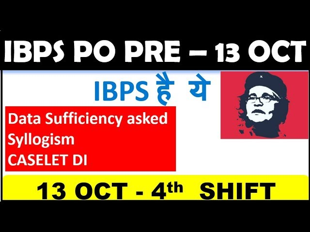 IBPS PO PRE 4th SHIFT ANALYSIS (DATA SUFFICIENCY , SYLLOGISM , CASELET ) Over All PAPER WAS V GOOD
