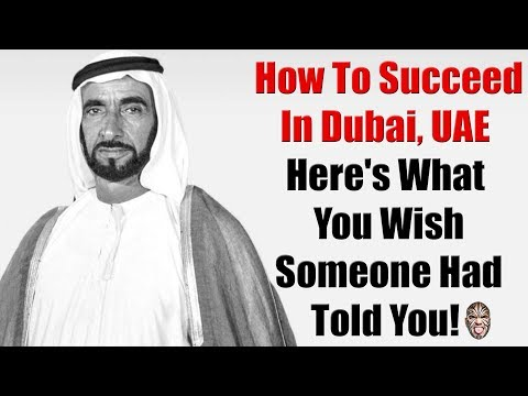 How To Succeed In Dubai, UAE.  Here's What You Wish Someone Had Told You!