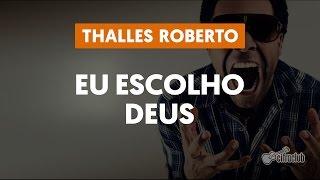 EU ESCOLHO DEUS - Thalles Roberto (aula de violão) | Como tocar no violão