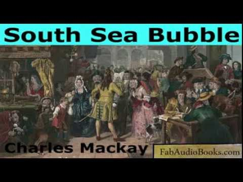 SOUTH SEA BUBBLE by Charles Mackay - The South Sea Bubble from Popular Delusions